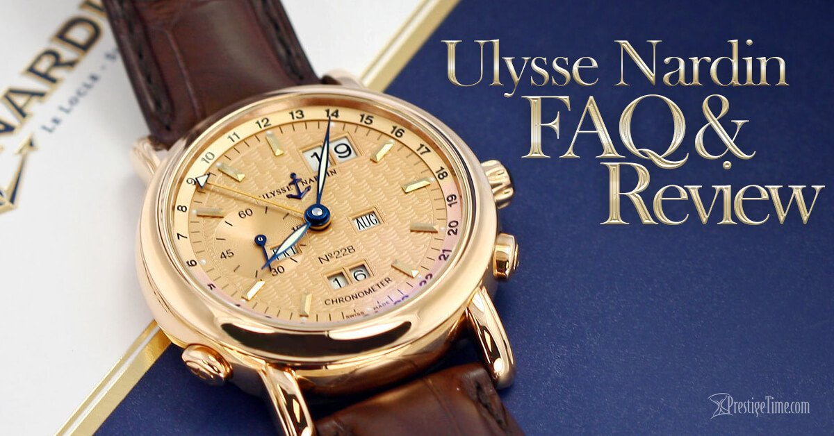 Ulysse Nardin Watches Review & FAQ