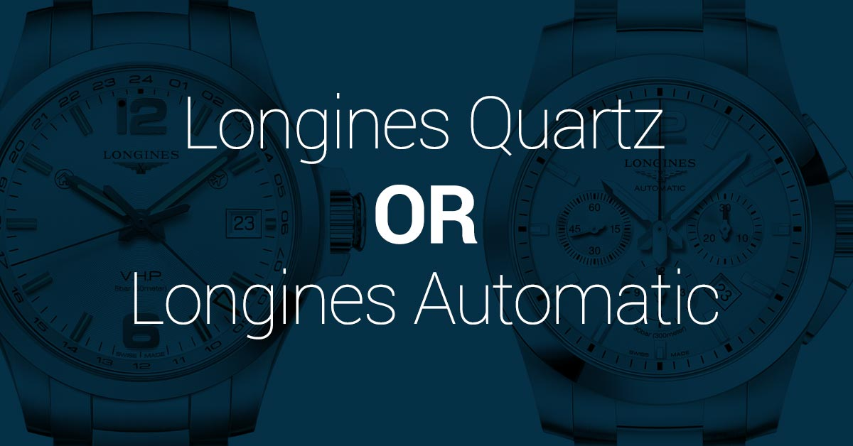 Longines Quartz or Automatic: Which should you get?